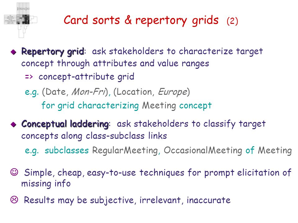 Card sorts & repertory grids (2)  Repertory grid  Repertory grid: ask stakeholders to characterize target concept through attributes and value range