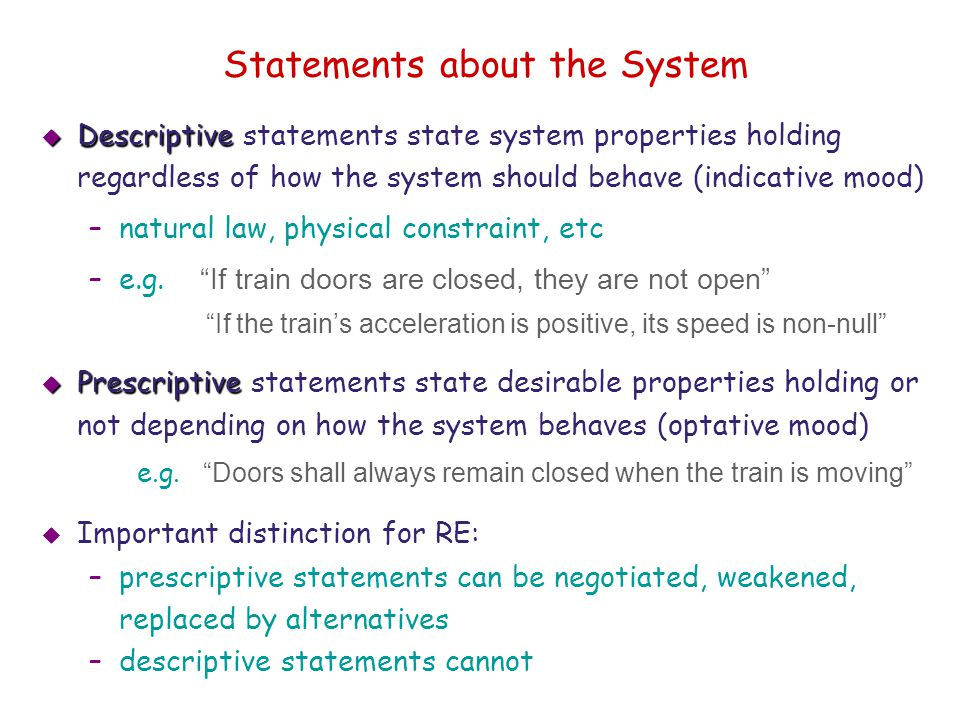 Statements about the System  Descriptive  Descriptive statements state system properties holding regardless of how the system should behave (indicat