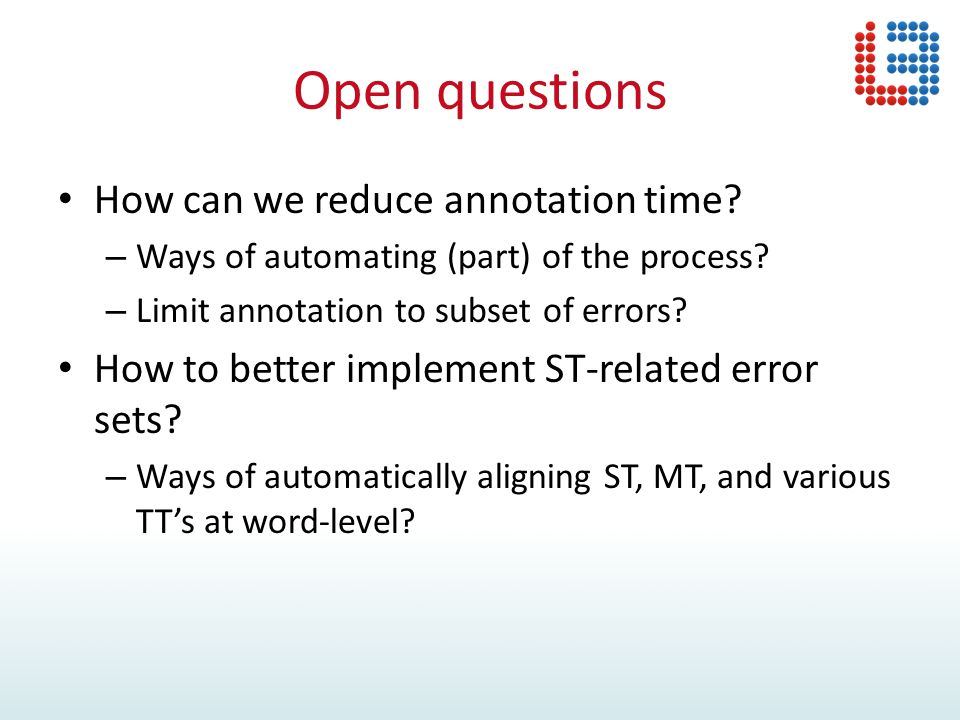 Open questions How can we reduce annotation time. – Ways of automating (part) of the process.