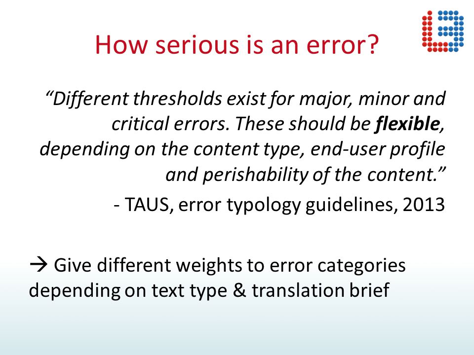 Reducing subjectivity Flexible error weights More than one annotator Consolidation phase