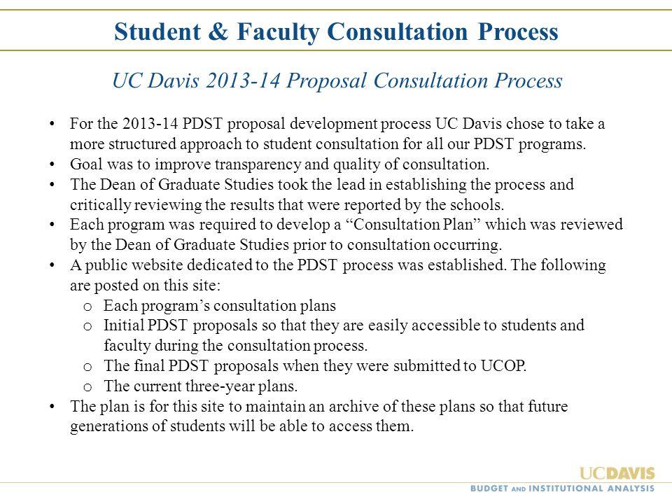 Student & Faculty Consultation Process UC Davis 2013-14 Proposal Consultation Process For the 2013-14 PDST proposal development process UC Davis chose