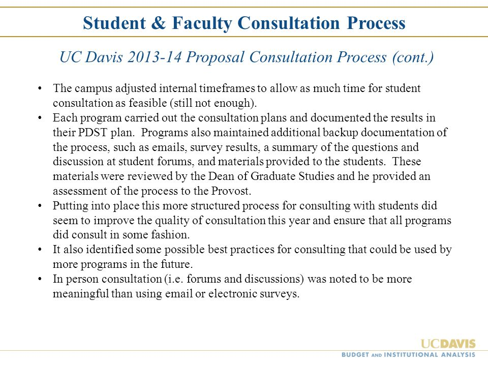 Student & Faculty Consultation Process UC Davis 2013-14 Proposal Consultation Process (cont.) The campus adjusted internal timeframes to allow as much