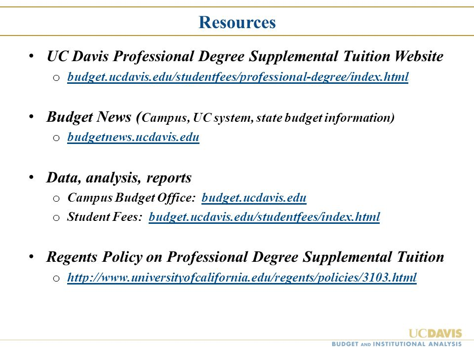 Resources UC Davis Professional Degree Supplemental Tuition Website o budget.ucdavis.edu/studentfees/professional-degree/index.html budget.ucdavis.edu
