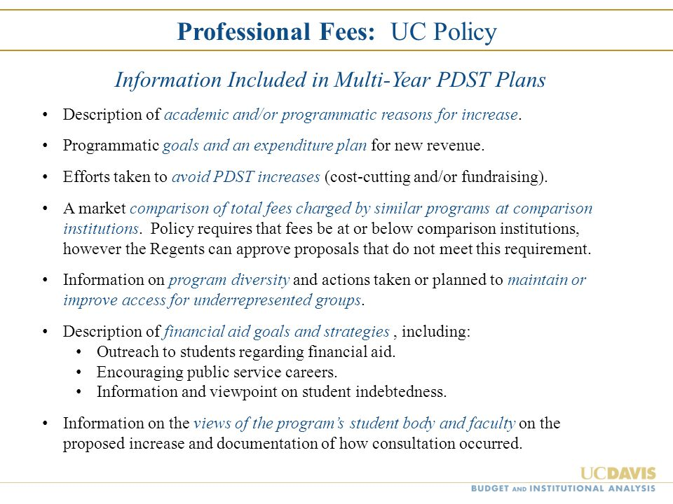 Professional Fees: UC Policy Information Included in Multi-Year PDST Plans Description of academic and/or programmatic reasons for increase. Programma