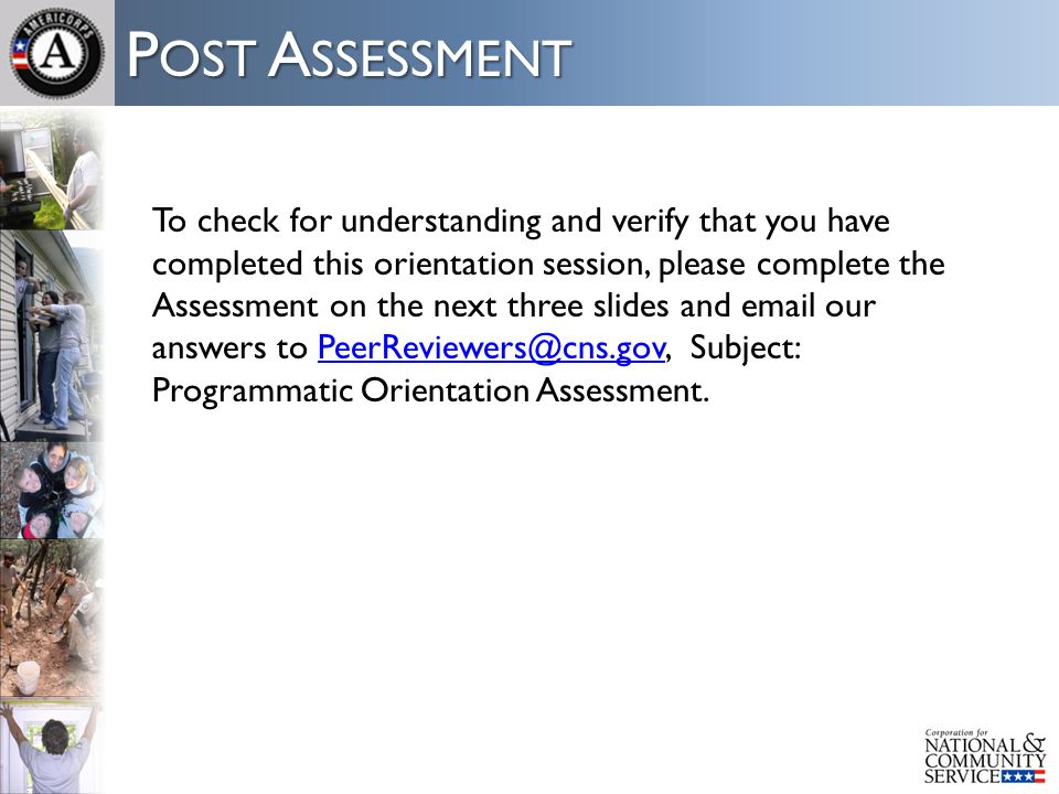 P OST A SSESSMENT To check for understanding and verify that you have completed this orientation session, please complete the Assessment on the next t