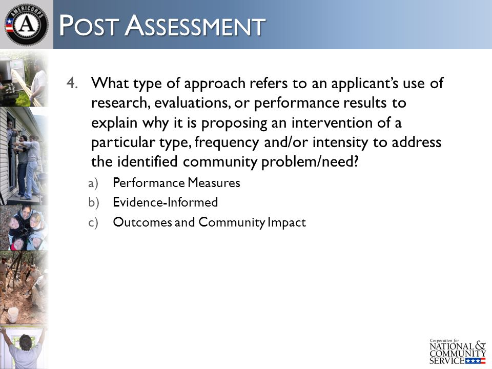 P OST A SSESSMENT 4.What type of approach refers to an applicant's use of research, evaluations, or performance results to explain why it is proposing