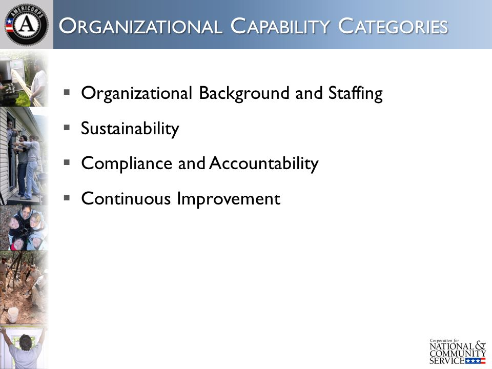 O RGANIZATIONAL C APABILITY C ATEGORIES  Organizational Background and Staffing  Sustainability  Compliance and Accountability  Continuous Improve