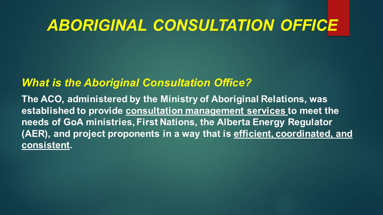 ABORIGINAL CONSULTATION OFFICE What is the Aboriginal Consultation Office.