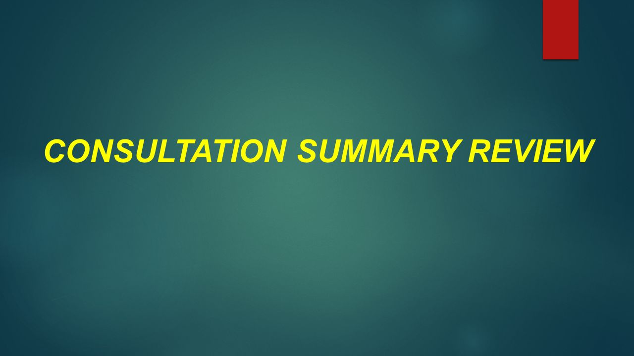 CONSULTATION SUMMARY REVIEW