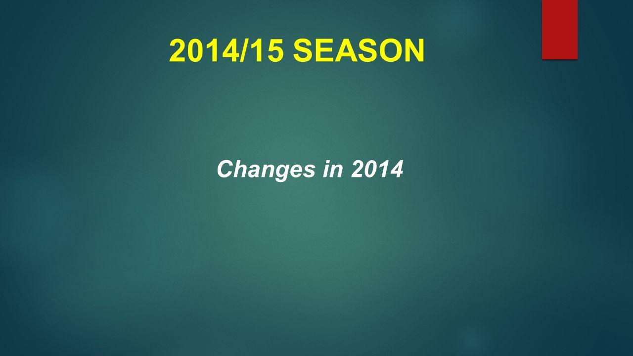 2014/15 SEASON Changes in 2014