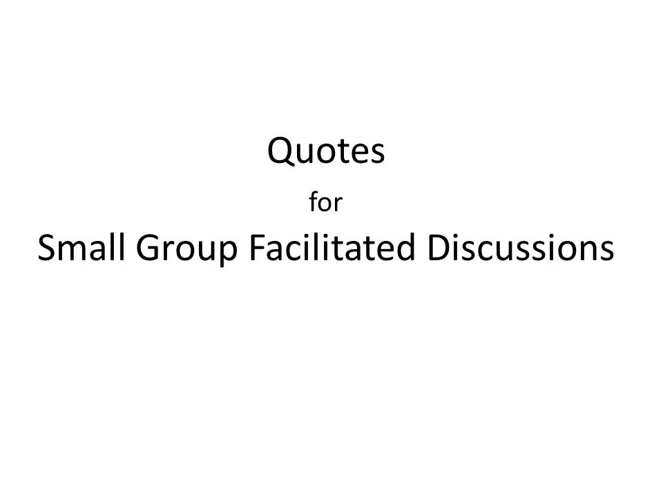 Quotes for Small Group Facilitated Discussions