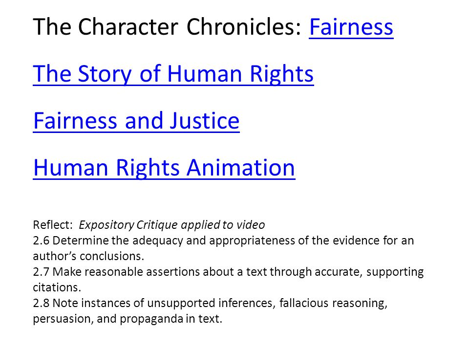 The Character Chronicles: FairnessFairness The Story of Human Rights Fairness and Justice Human Rights Animation Reflect: Expository Critique applied to video 2.6 Determine the adequacy and appropriateness of the evidence for an author's conclusions.