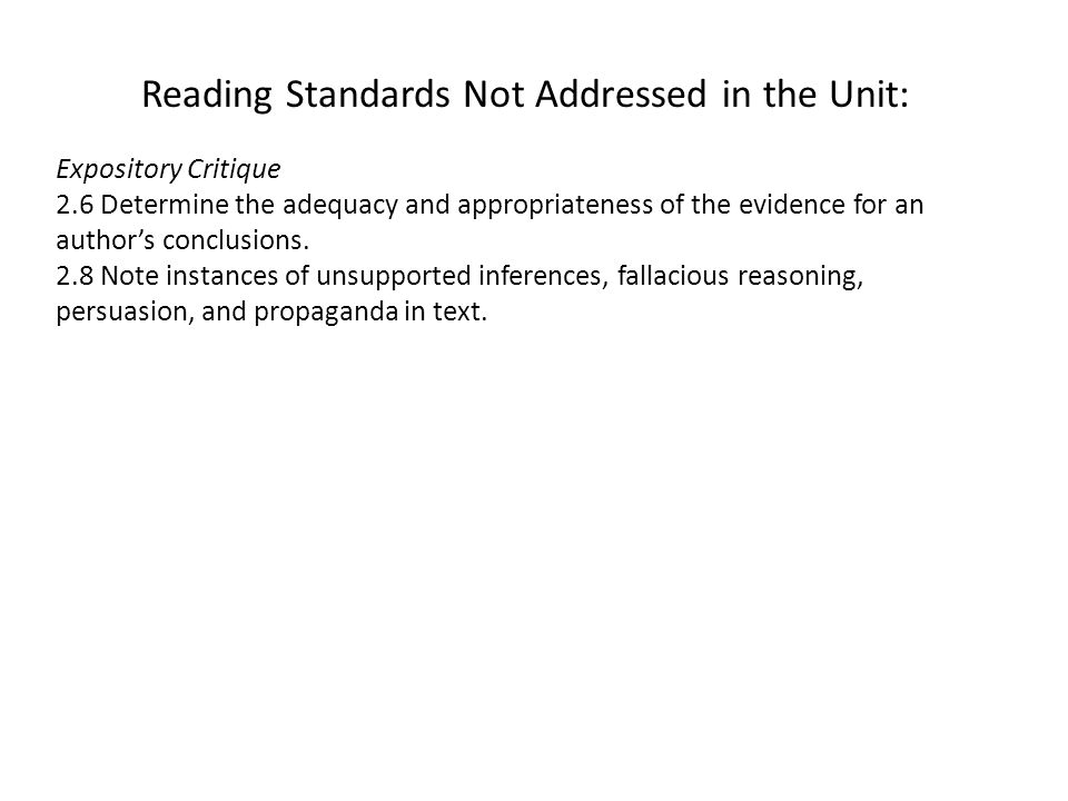Reading Standards Not Addressed in the Unit: Expository Critique 2.6 Determine the adequacy and appropriateness of the evidence for an author's conclusions.
