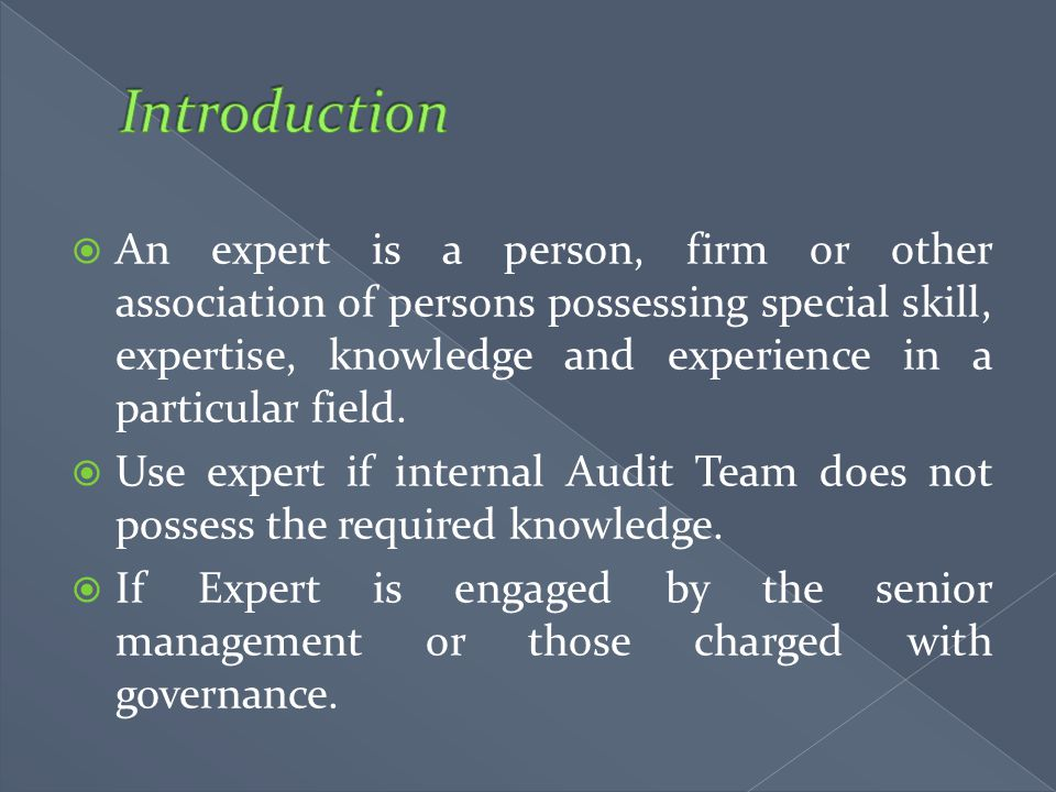  An expert is a person, firm or other association of persons possessing special skill, expertise, knowledge and experience in a particular field.  U