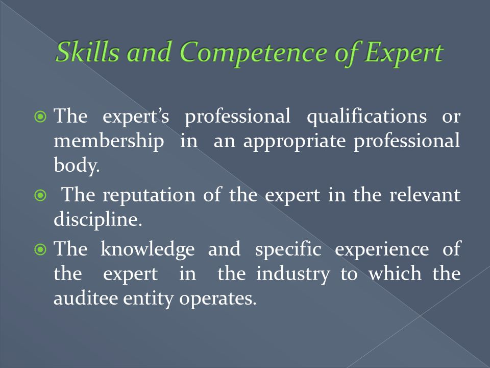  The expert's professional qualifications or membership in an appropriate professional body.  The reputation of the expert in the relevant disciplin