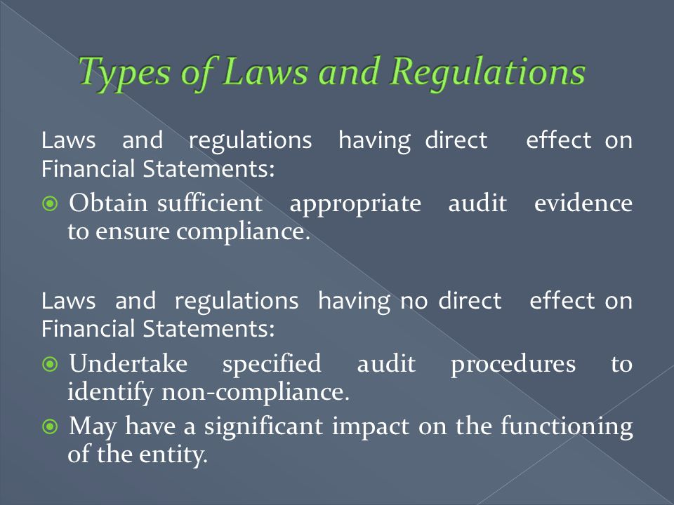 Laws and regulations having direct effect on Financial Statements:  Obtain sufficient appropriate audit evidence to ensure compliance. Laws and regul