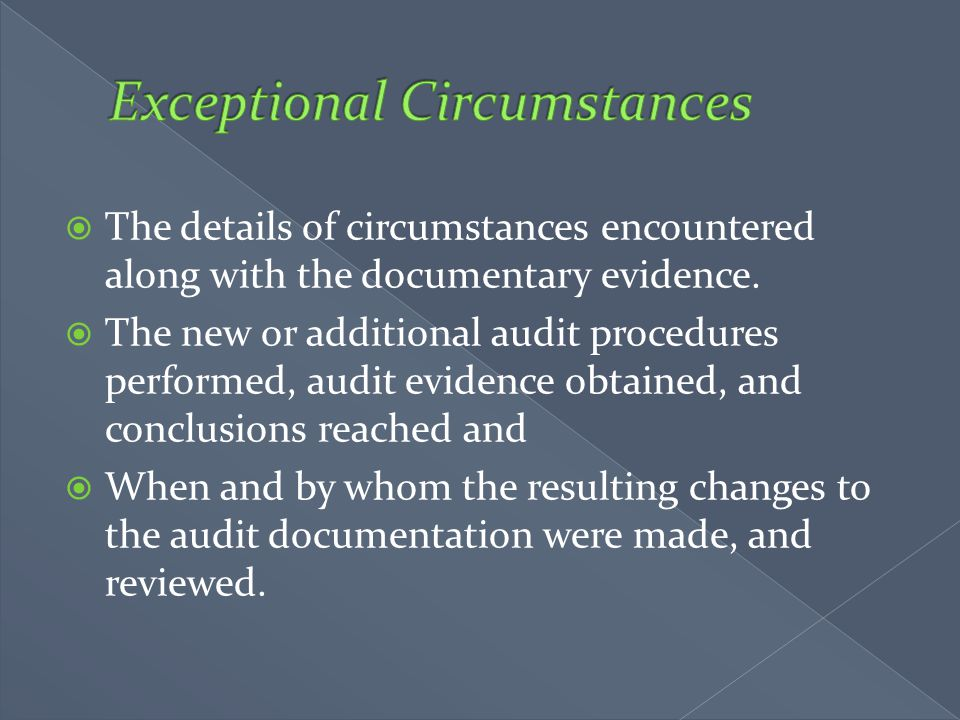  The details of circumstances encountered along with the documentary evidence.  The new or additional audit procedures performed, audit evidence obt