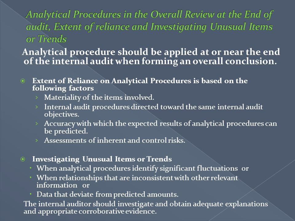 Analytical procedure should be applied at or near the end of the internal audit when forming an overall conclusion.  Extent of Reliance on Analytical