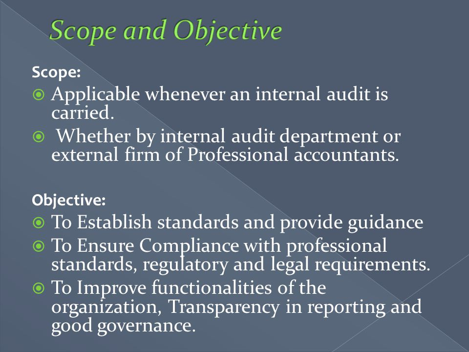 Scope:  Applicable whenever an internal audit is carried.  Whether by internal audit department or external firm of Professional accountants. Object