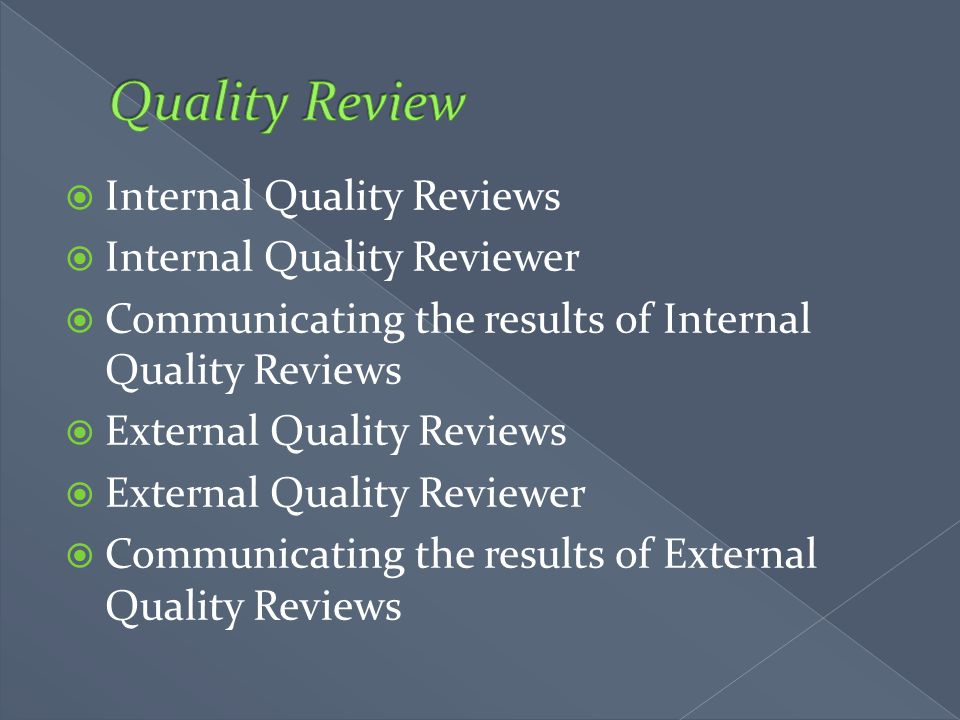  Internal Quality Reviews  Internal Quality Reviewer  Communicating the results of Internal Quality Reviews  External Quality Reviews  External Q