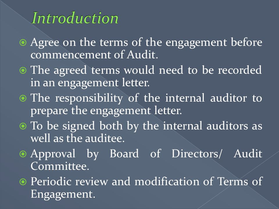  Agree on the terms of the engagement before commencement of Audit.  The agreed terms would need to be recorded in an engagement letter.  The respo