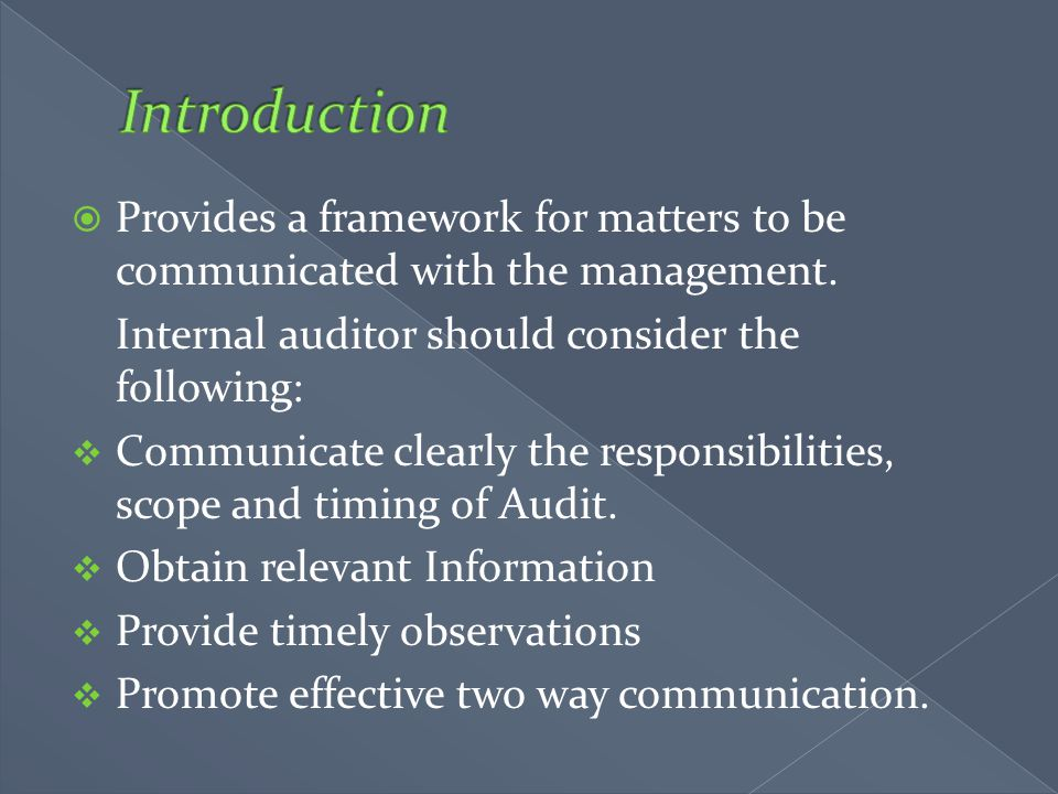  Provides a framework for matters to be communicated with the management. Internal auditor should consider the following:  Communicate clearly the r