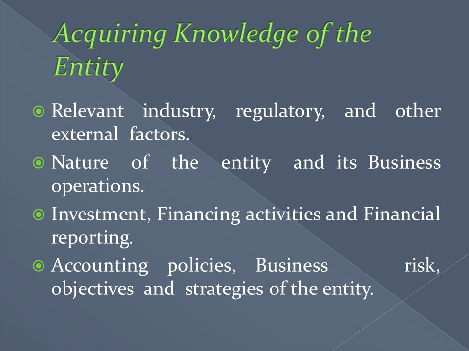  Relevant industry, regulatory, and other external factors.  Nature of the entity and its Business operations.  Investment, Financing activities an