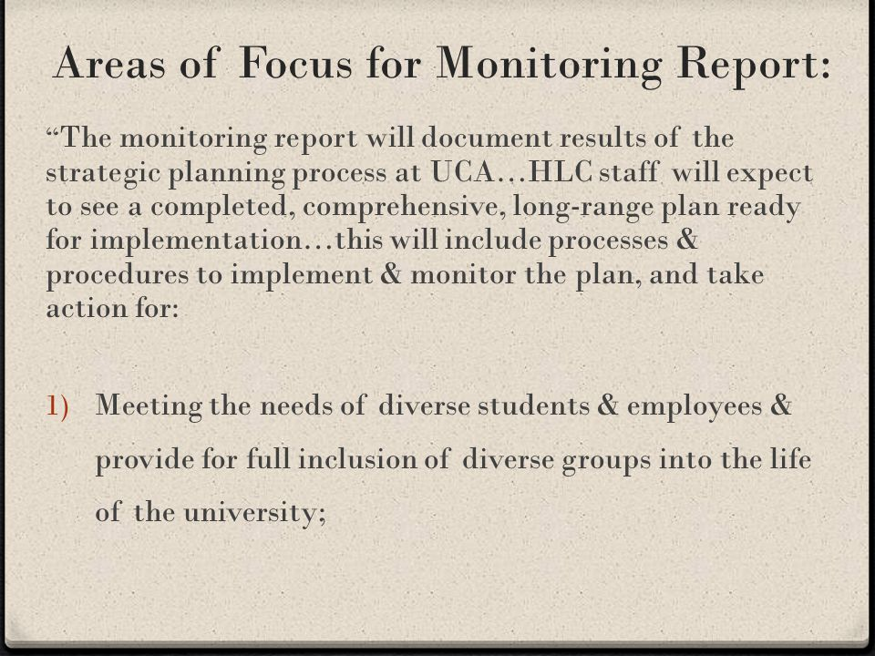 Areas of Focus for Monitoring Report: 2) Incorporating shared governance, transparent communication & an organizational & administrative structure with well-defined roles & responsibilities; 3) Establishing a culture of assessment of student learning that is aligned with the mission of the university; and 4) Evaluating & measuring INSTITUTIONAL EFFECTIVENESS in non-instructional programs, institutional outreach, and student support for all instructional delivery modes P.31 of 2010 HLC team report