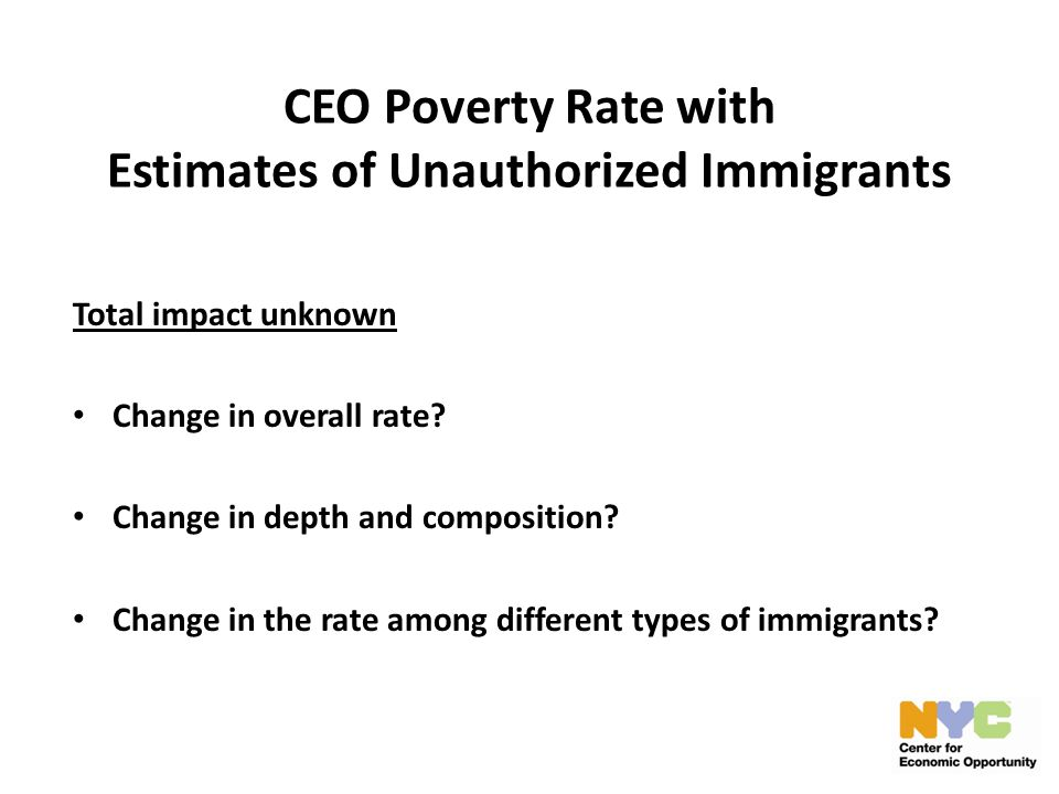 CEO Poverty Rate with Estimates of Unauthorized Immigrants Total impact unknown Change in overall rate.