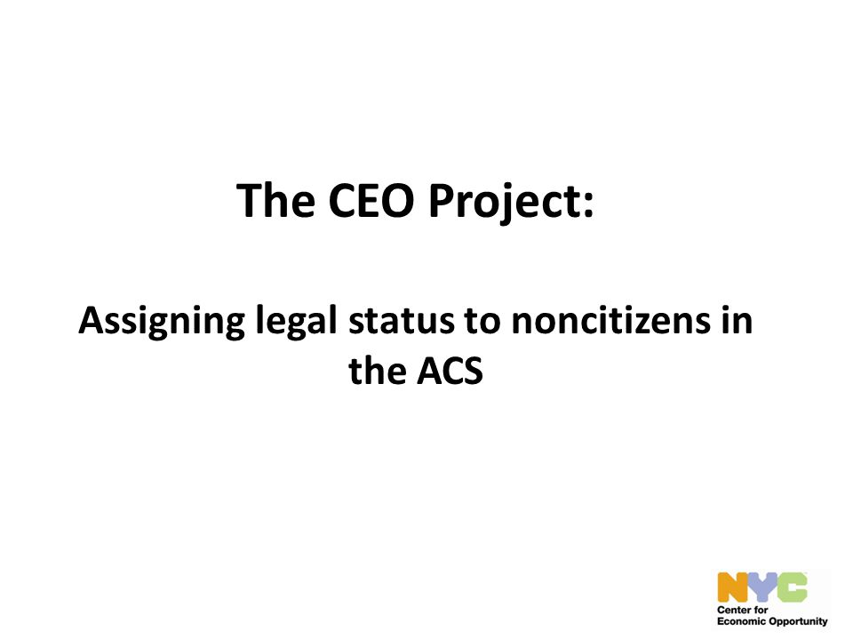 The CEO Project: Assigning legal status to noncitizens in the ACS