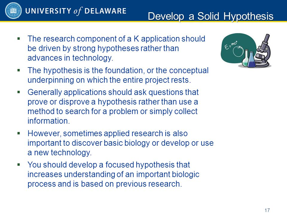  The research component of a K application should be driven by strong hypotheses rather than advances in technology.