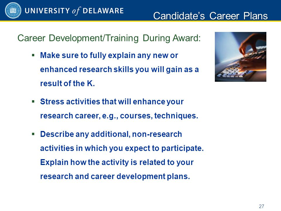 Career Development/Training During Award:  Make sure to fully explain any new or enhanced research skills you will gain as a result of the K.