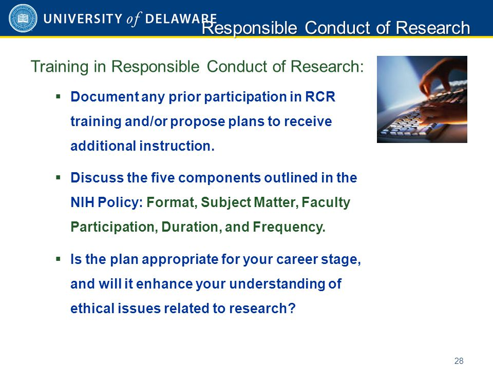 Training in Responsible Conduct of Research:  Document any prior participation in RCR training and/or propose plans to receive additional instruction.