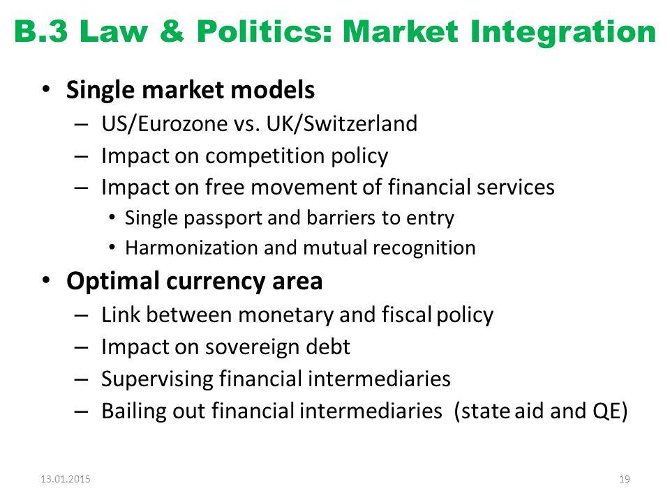 B.3 Law & Politics: Market Integration Single market models – US/Eurozone vs.
