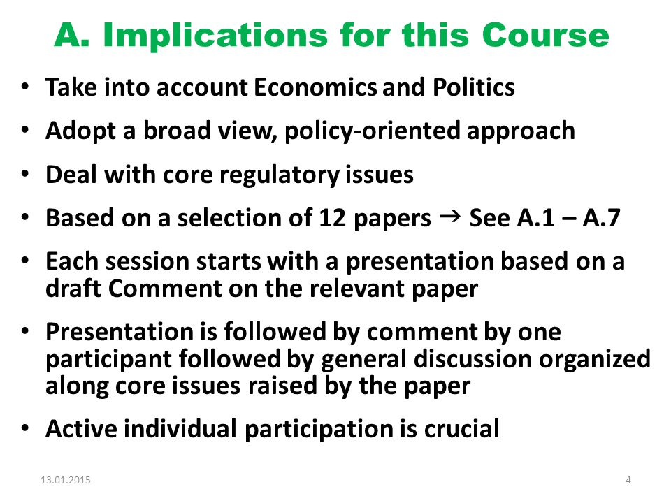A. Implications for this Course Take into account Economics and Politics Adopt a broad view, policy-oriented approach Deal with core regulatory issues