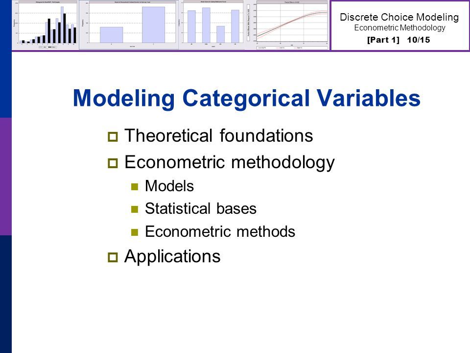 [Part 1] 10/15 Discrete Choice Modeling Econometric Methodology Modeling Categorical Variables  Theoretical foundations  Econometric methodology Mod