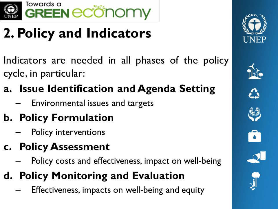 2. Policy and Indicators Indicators are needed in all phases of the policy cycle, in particular: a.Issue Identification and Agenda Setting – Environme
