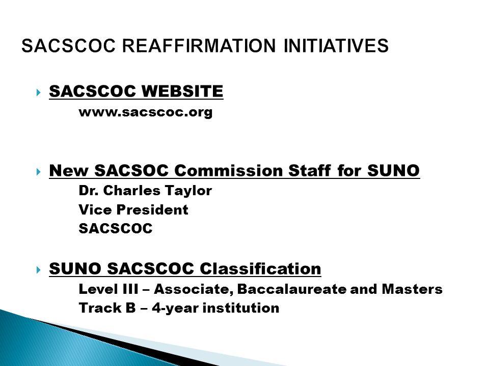  SACSCOC WEBSITE www.sacscoc.org  New SACSOC Commission Staff for SUNO Dr.