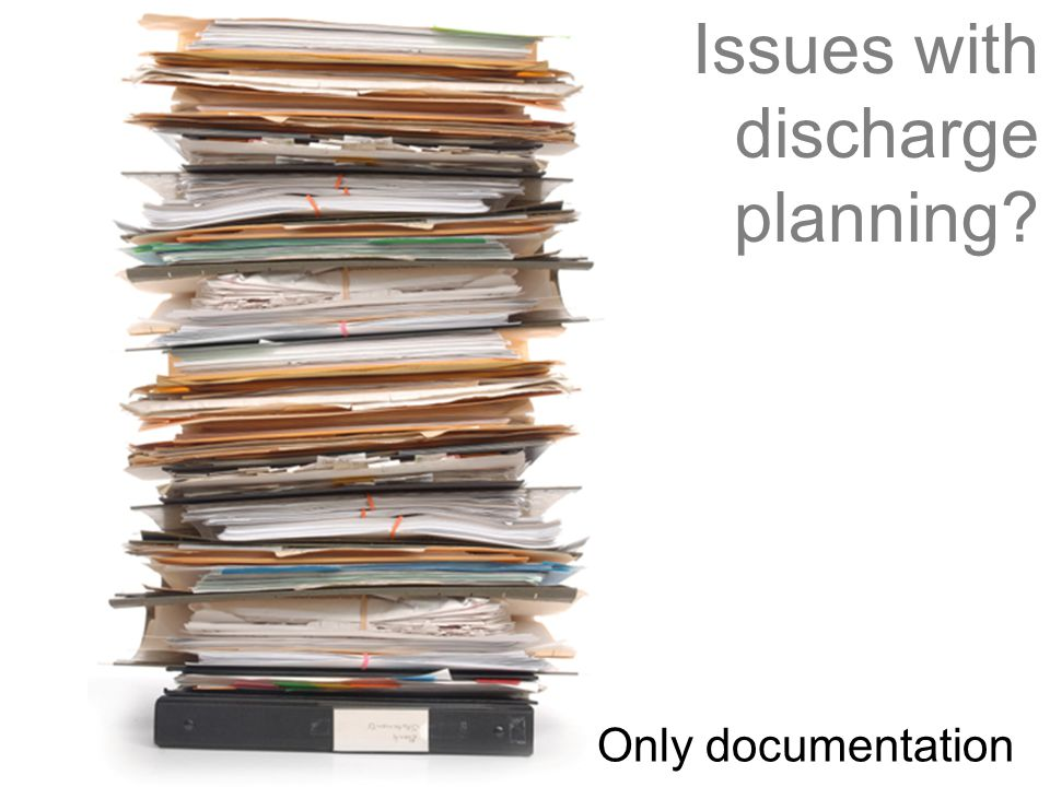 Issues with discharge planning? Only documentation