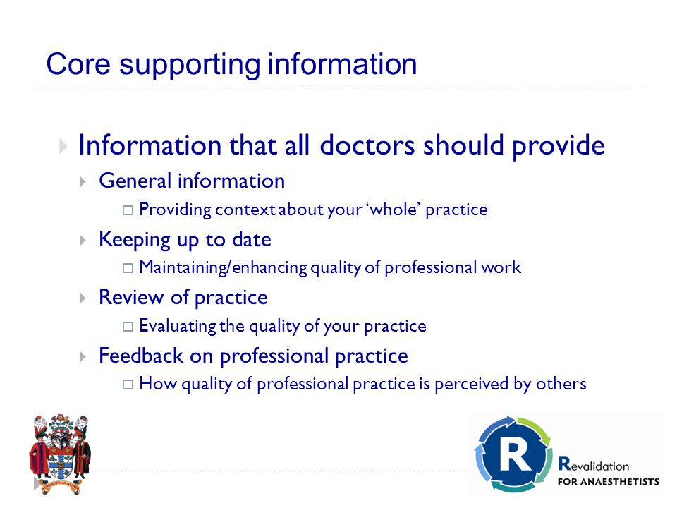 Core supporting information  Information that all doctors should provide  General information  Providing context about your 'whole' practice  Keeping up to date  Maintaining/enhancing quality of professional work  Review of practice  Evaluating the quality of your practice  Feedback on professional practice  How quality of professional practice is perceived by others