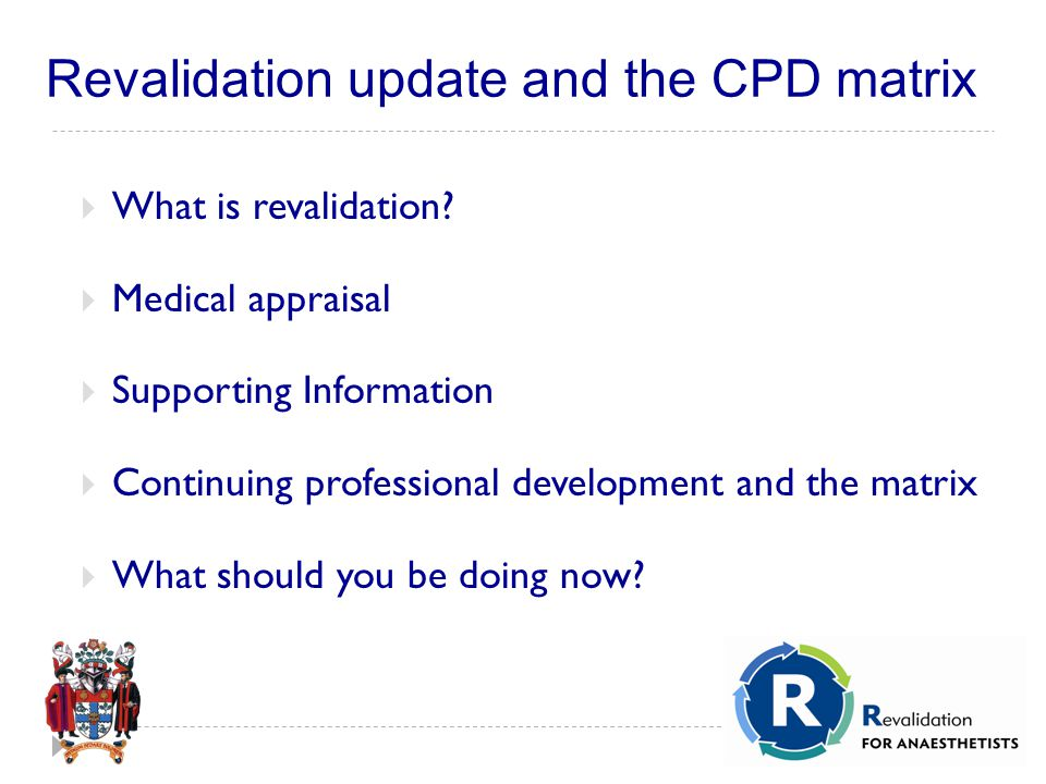Revalidation update and the CPD matrix  What is revalidation.