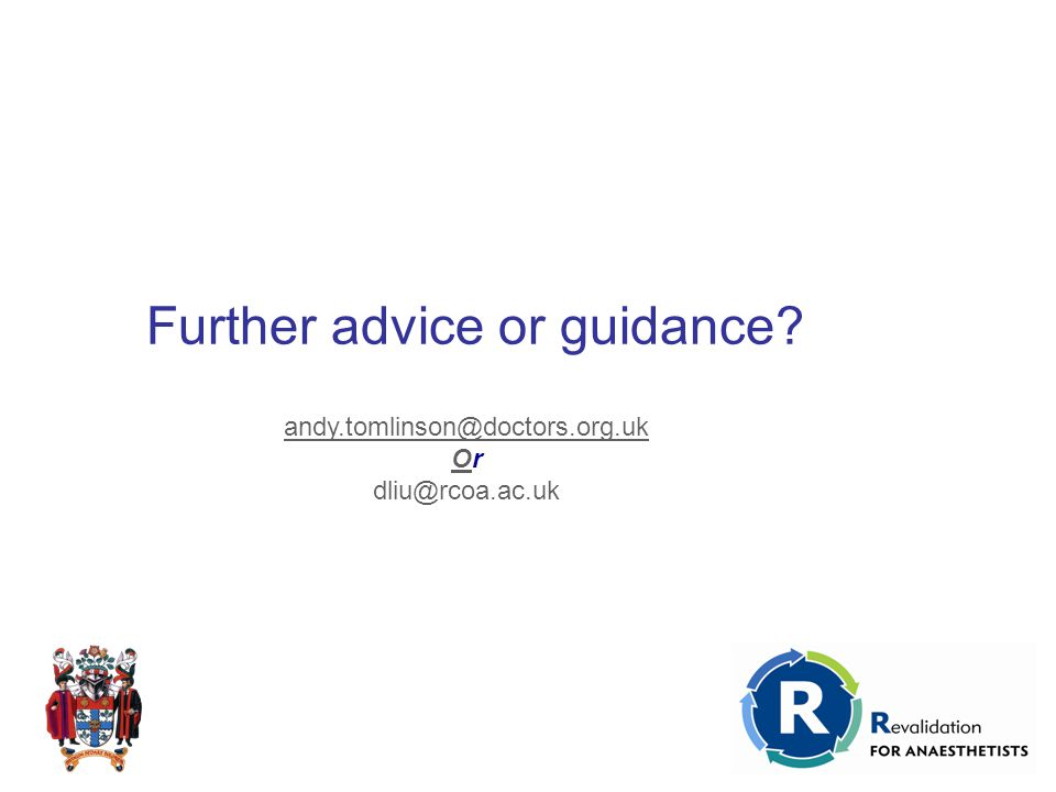 Further advice or guidance andy.tomlinson@doctors.org.uk OOr dliu@rcoa.ac.uk