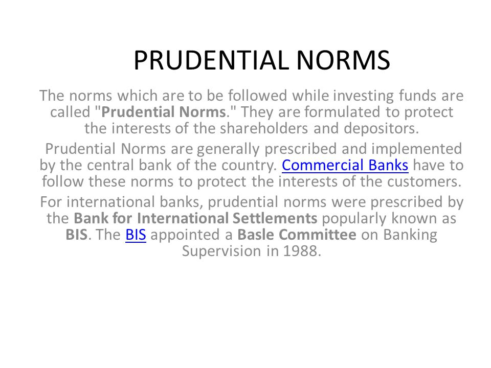 PRUDENTIAL NORMS The norms which are to be followed while investing funds are called