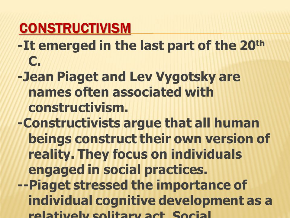 CONSTRUCTIVISM -It emerged in the last part of the 20 th C.