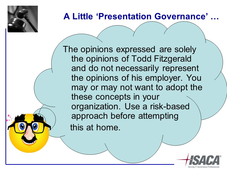 A Little 'Presentation Governance' … The opinions expressed are solely the opinions of Todd Fitzgerald and do not necessarily represent the opinions of his employer.