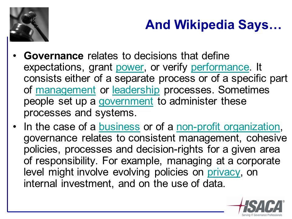 And Wikipedia Says… Governance relates to decisions that define expectations, grant power, or verify performance.