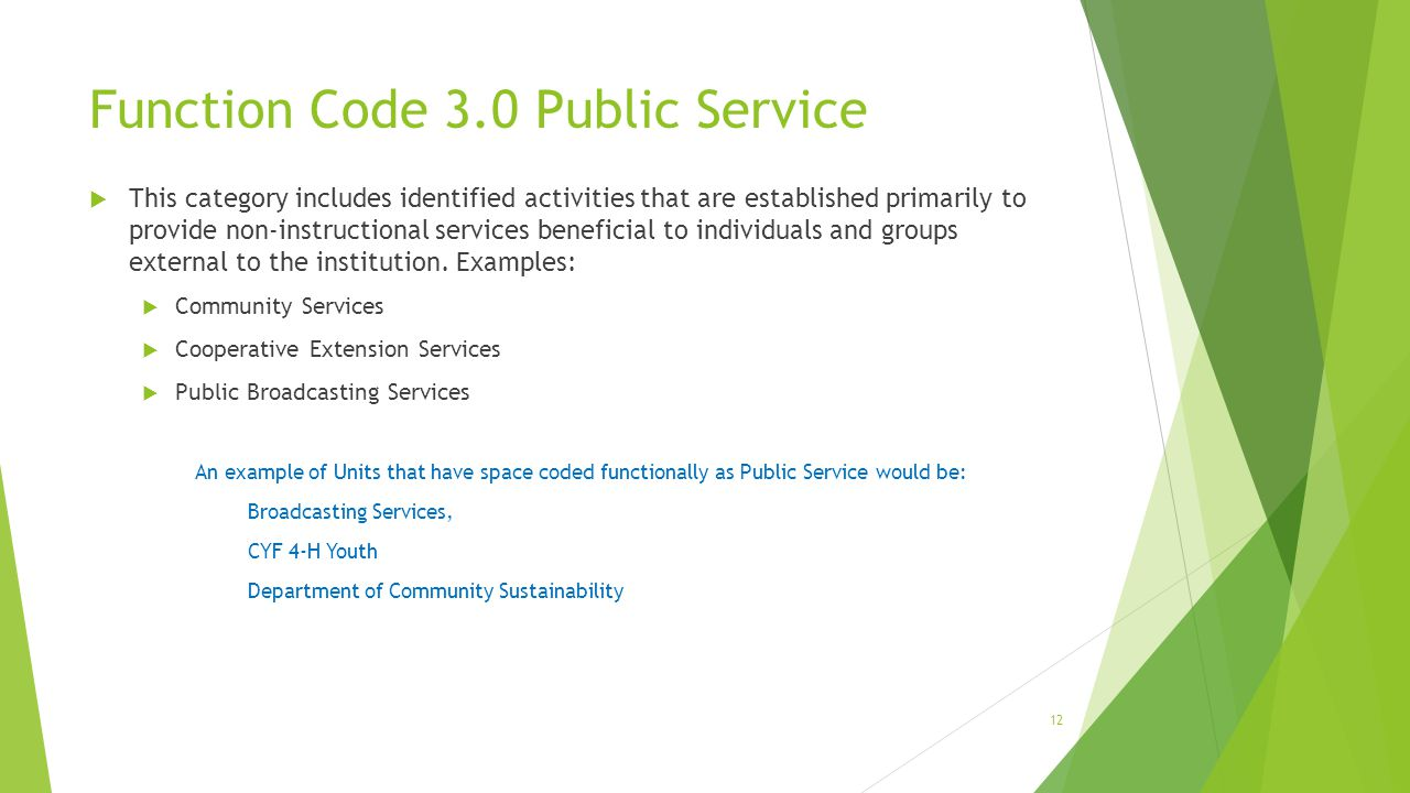 Function Code 3.0 Public Service  This category includes identified activities that are established primarily to provide non-instructional services beneficial to individuals and groups external to the institution.