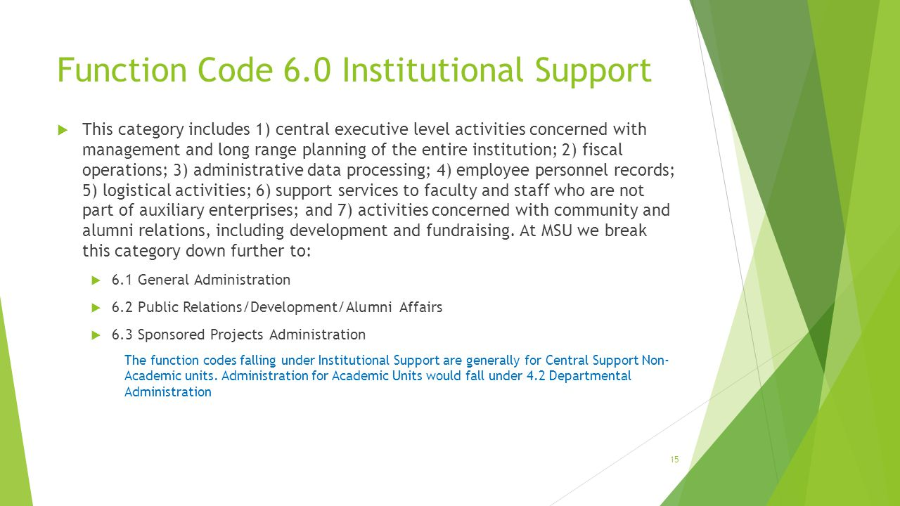 Function Code 6.0 Institutional Support  This category includes 1) central executive level activities concerned with management and long range planni