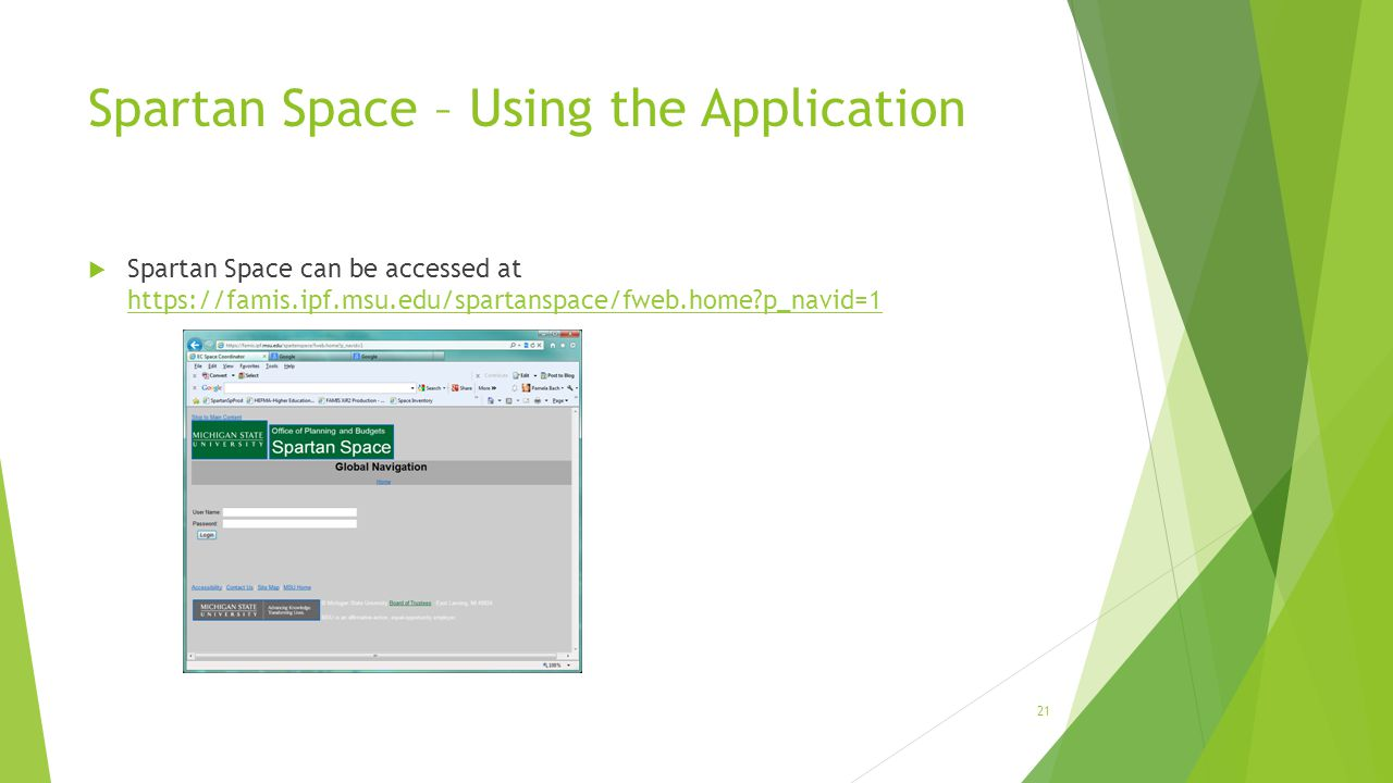 Spartan Space – Using the Application  Spartan Space can be accessed at https://famis.ipf.msu.edu/spartanspace/fweb.home?p_navid=1 https://famis.ipf.