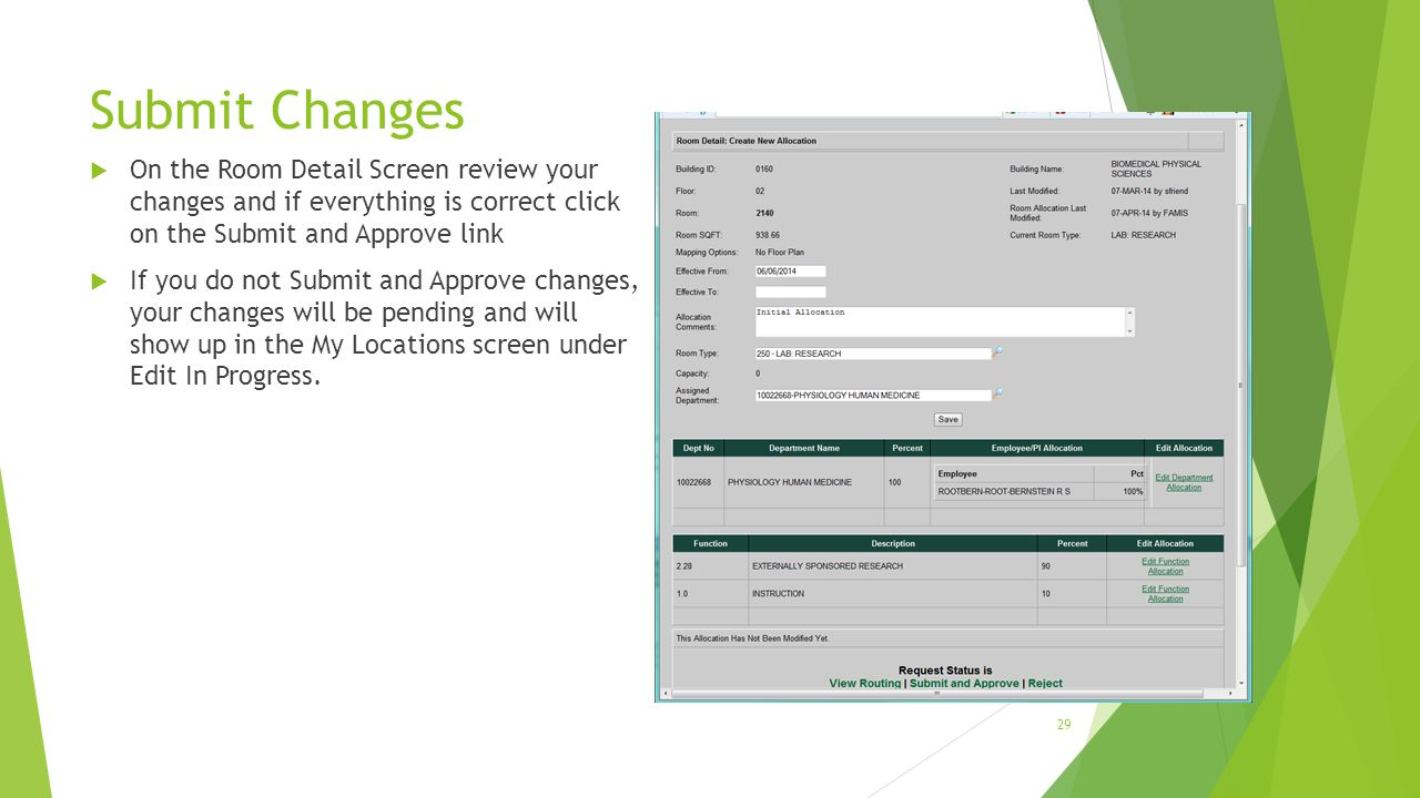Submit Changes  On the Room Detail Screen review your changes and if everything is correct click on the Submit and Approve link  If you do not Submit and Approve changes, your changes will be pending and will show up in the My Locations screen under Edit In Progress.